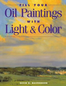 A photo of the book cover for Fill Your Oil Paintings with Light and Color by Kevin D. MacPherson